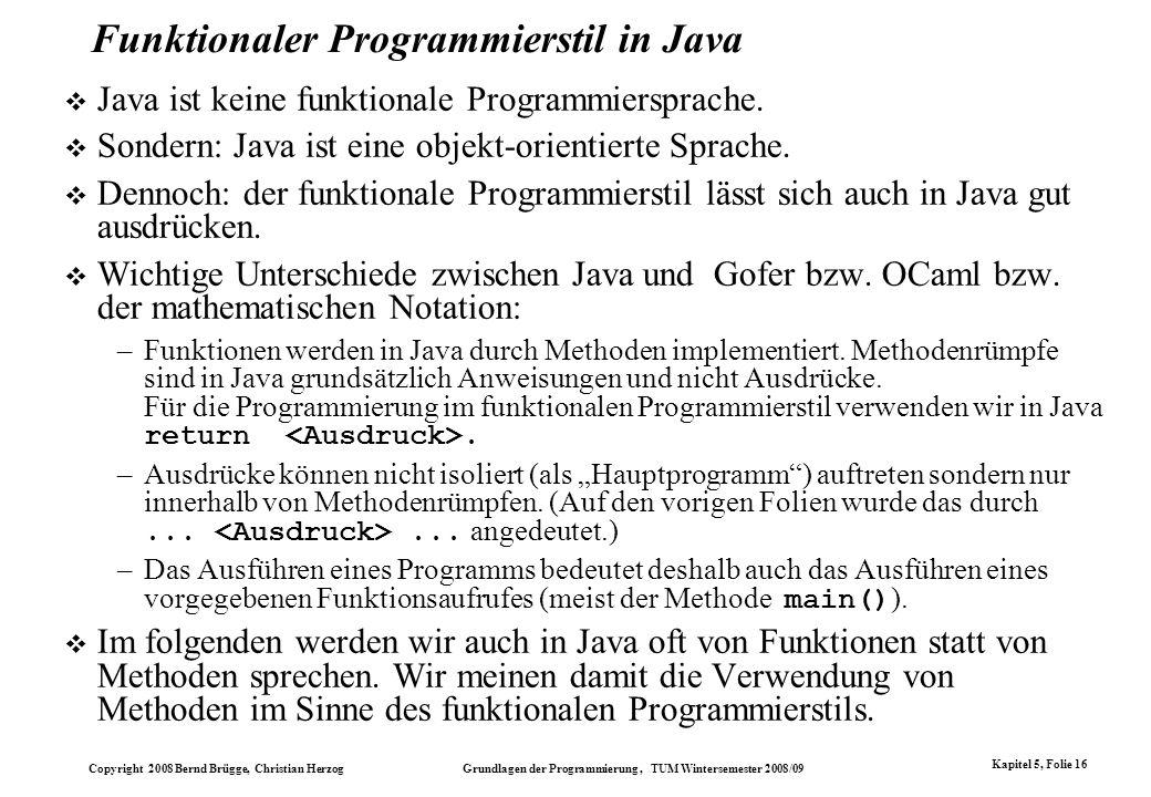 Copyright 2008 Bernd Brügge, Christian Herzog Grundlagen der Programmierung, TUM Wintersemester 2008/09 Kapitel 5, Folie 16 Funktionaler Programmierst