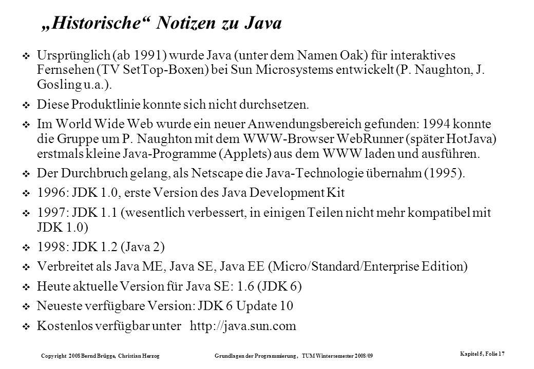 Copyright 2008 Bernd Brügge, Christian Herzog Grundlagen der Programmierung, TUM Wintersemester 2008/09 Kapitel 5, Folie 17 Historische Notizen zu Jav
