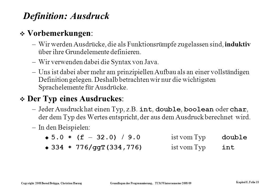 Copyright 2008 Bernd Brügge, Christian Herzog Grundlagen der Programmierung, TUM Wintersemester 2008/09 Kapitel 5, Folie 18 Definition: Ausdruck Vorbe