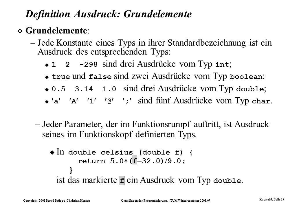Copyright 2008 Bernd Brügge, Christian Herzog Grundlagen der Programmierung, TUM Wintersemester 2008/09 Kapitel 5, Folie 19 In double celsius (double