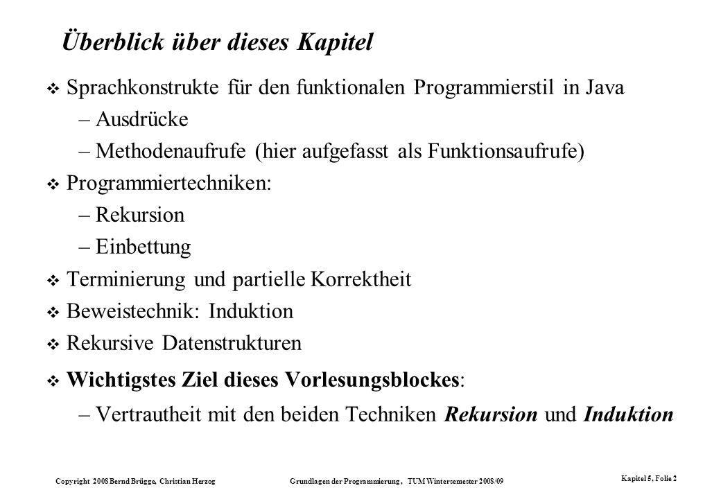 Copyright 2008 Bernd Brügge, Christian Herzog Grundlagen der Programmierung, TUM Wintersemester 2008/09 Kapitel 5, Folie 2 Überblick über dieses Kapit