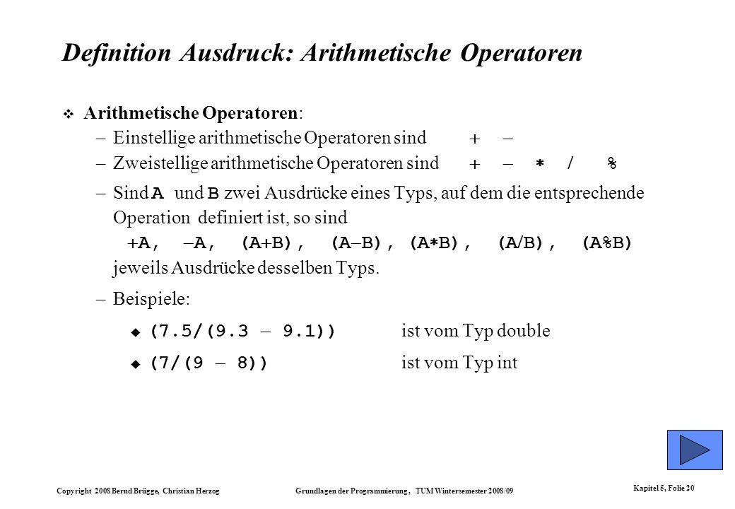 Copyright 2008 Bernd Brügge, Christian Herzog Grundlagen der Programmierung, TUM Wintersemester 2008/09 Kapitel 5, Folie 20 Definition Ausdruck: Arith