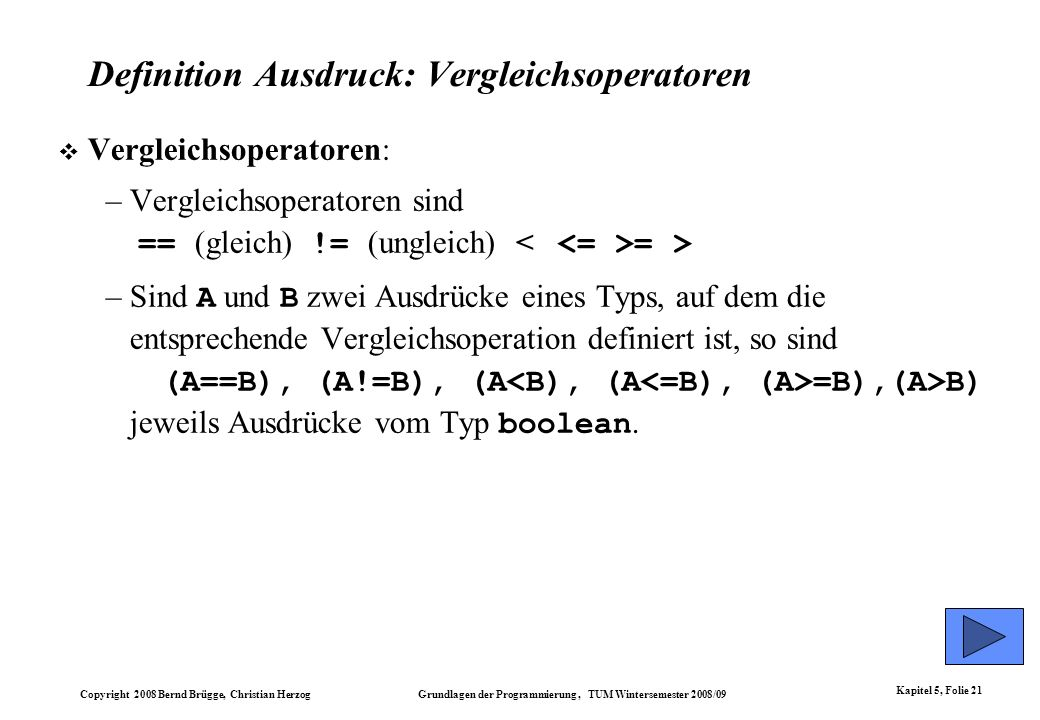 Copyright 2008 Bernd Brügge, Christian Herzog Grundlagen der Programmierung, TUM Wintersemester 2008/09 Kapitel 5, Folie 21 Definition Ausdruck: Vergl