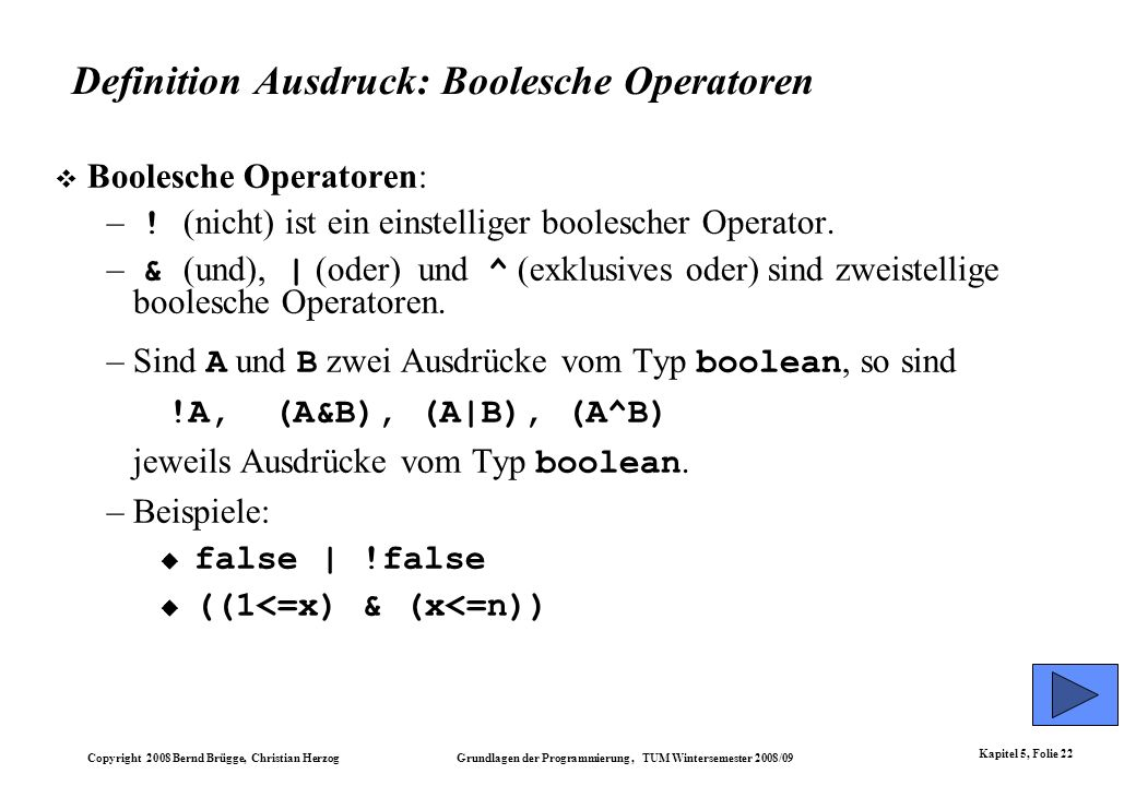 Copyright 2008 Bernd Brügge, Christian Herzog Grundlagen der Programmierung, TUM Wintersemester 2008/09 Kapitel 5, Folie 22 Definition Ausdruck: Boole