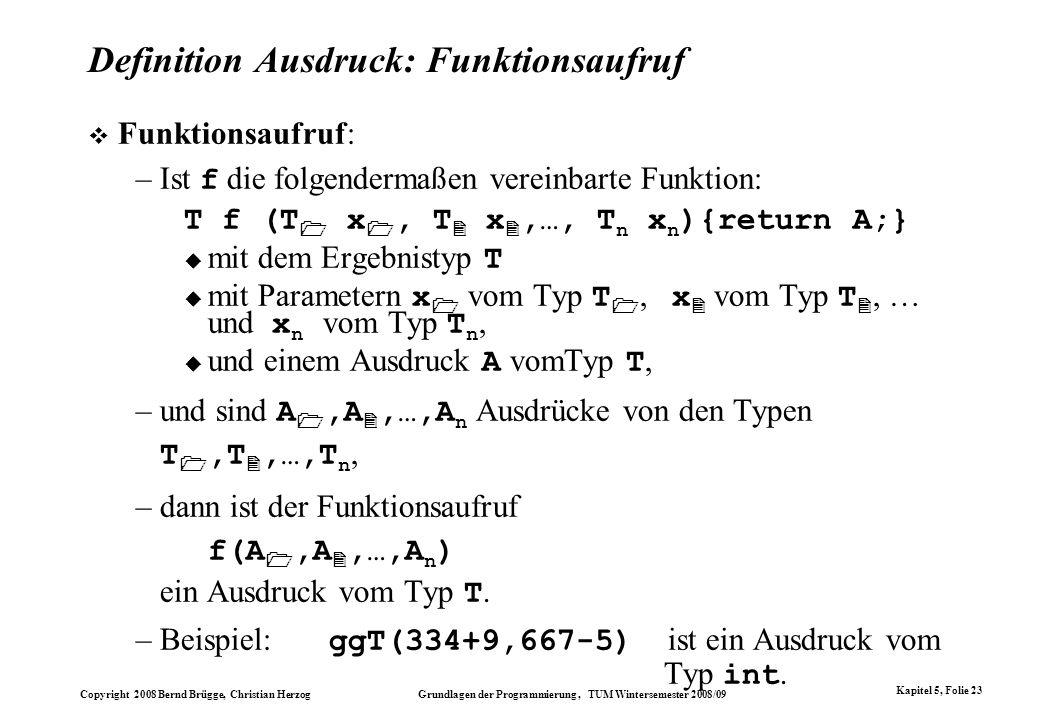 Copyright 2008 Bernd Brügge, Christian Herzog Grundlagen der Programmierung, TUM Wintersemester 2008/09 Kapitel 5, Folie 23 Definition Ausdruck: Funkt