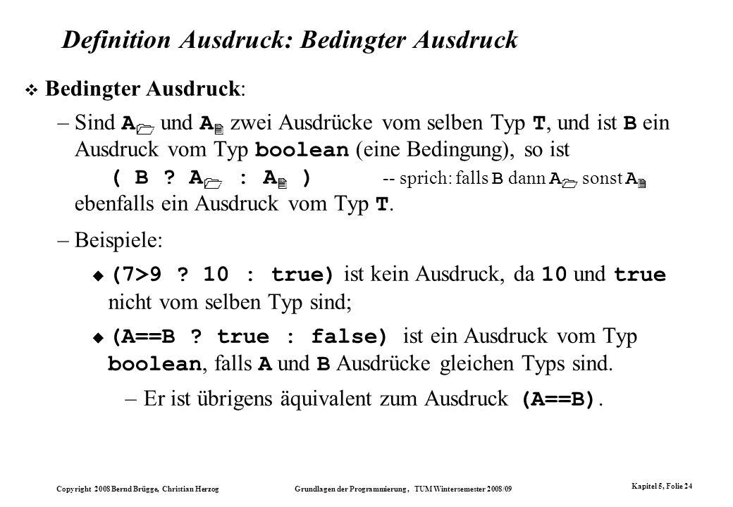 Copyright 2008 Bernd Brügge, Christian Herzog Grundlagen der Programmierung, TUM Wintersemester 2008/09 Kapitel 5, Folie 24 Definition Ausdruck: Bedin
