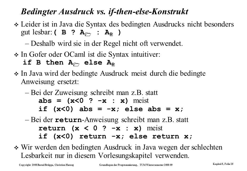 Copyright 2008 Bernd Brügge, Christian Herzog Grundlagen der Programmierung, TUM Wintersemester 2008/09 Kapitel 5, Folie 25 Bedingter Ausdruck vs. if-