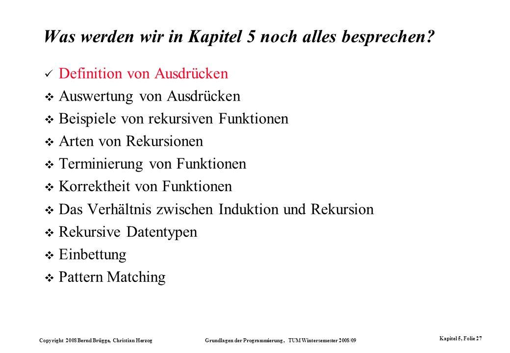Copyright 2008 Bernd Brügge, Christian Herzog Grundlagen der Programmierung, TUM Wintersemester 2008/09 Kapitel 5, Folie 27 Was werden wir in Kapitel