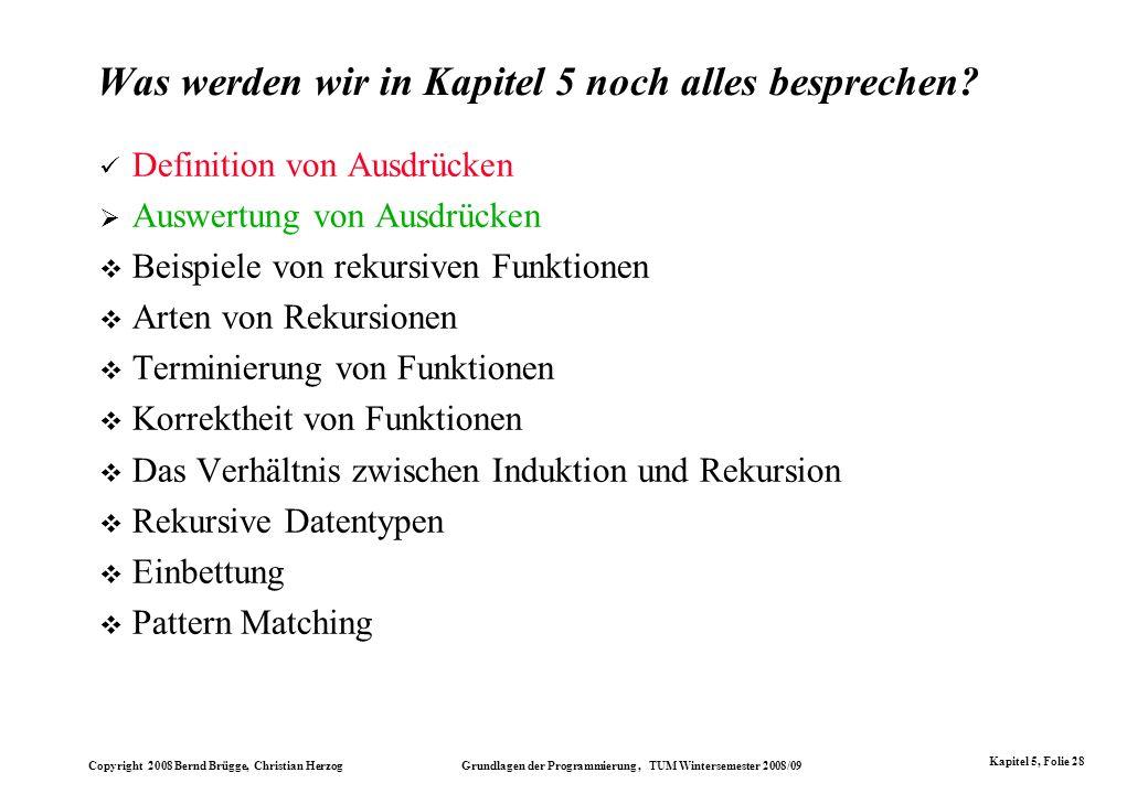 Copyright 2008 Bernd Brügge, Christian Herzog Grundlagen der Programmierung, TUM Wintersemester 2008/09 Kapitel 5, Folie 28 Was werden wir in Kapitel
