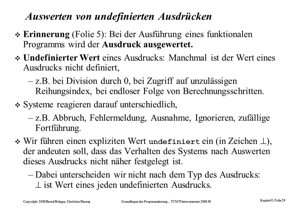 Copyright 2008 Bernd Brügge, Christian Herzog Grundlagen der Programmierung, TUM Wintersemester 2008/09 Kapitel 5, Folie 29 Auswerten von undefinierte