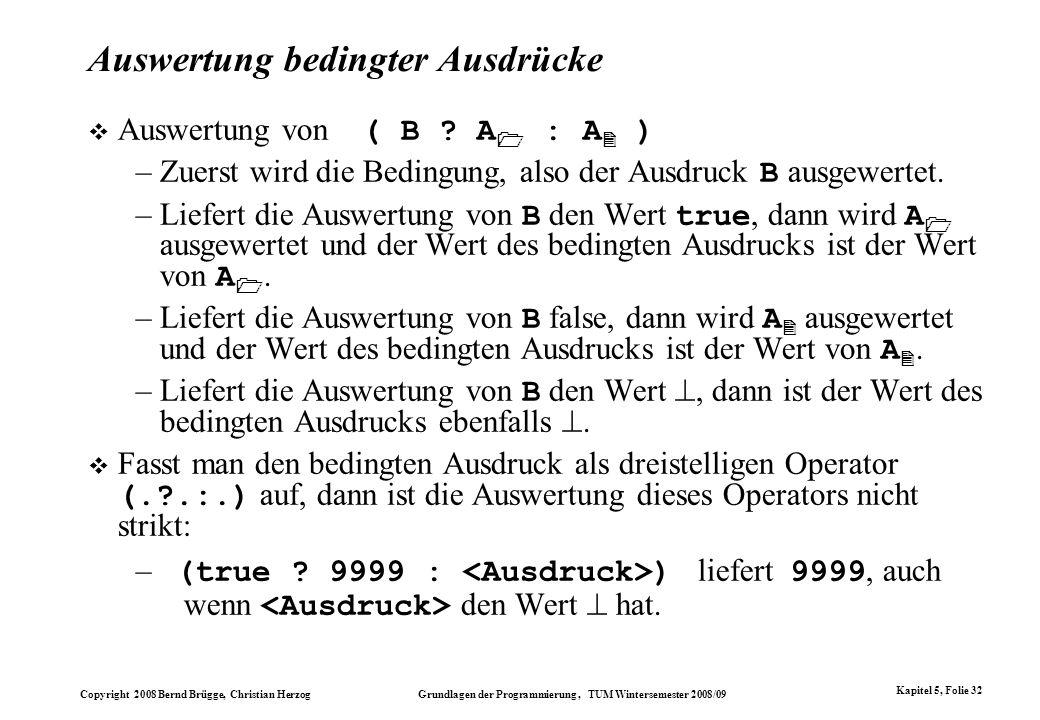 Copyright 2008 Bernd Brügge, Christian Herzog Grundlagen der Programmierung, TUM Wintersemester 2008/09 Kapitel 5, Folie 32 Auswertung bedingter Ausdr