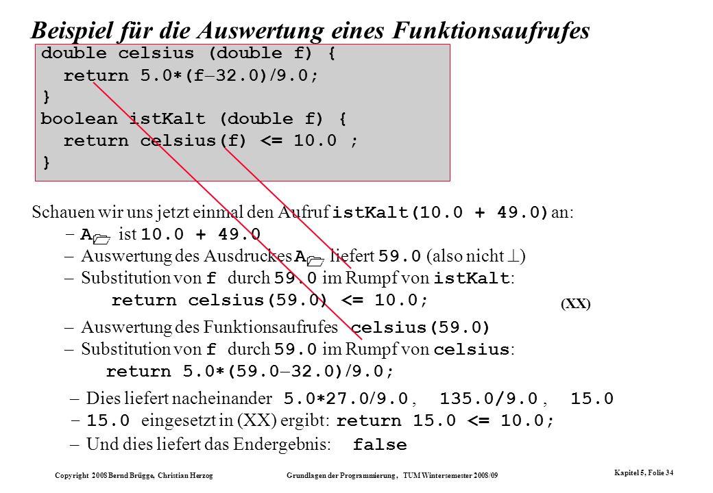 Copyright 2008 Bernd Brügge, Christian Herzog Grundlagen der Programmierung, TUM Wintersemester 2008/09 Kapitel 5, Folie 34 Beispiel für die Auswertun