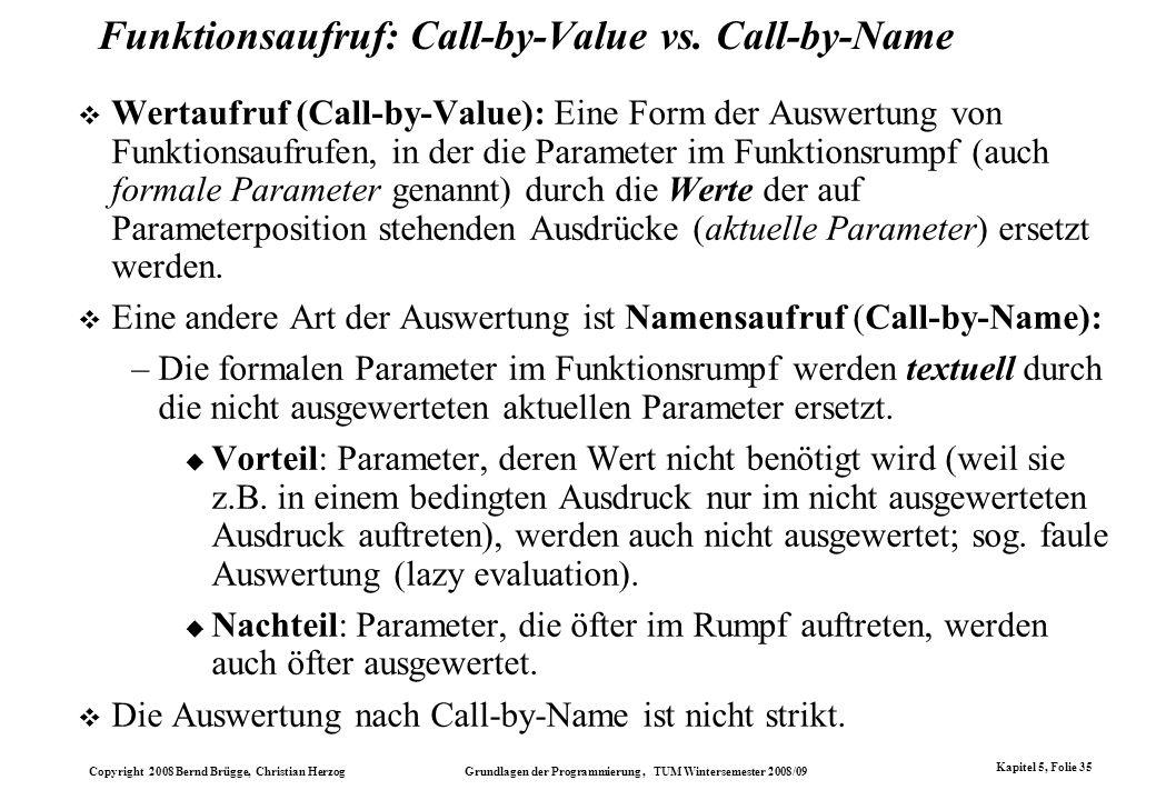 Copyright 2008 Bernd Brügge, Christian Herzog Grundlagen der Programmierung, TUM Wintersemester 2008/09 Kapitel 5, Folie 35 Funktionsaufruf: Call-by-V
