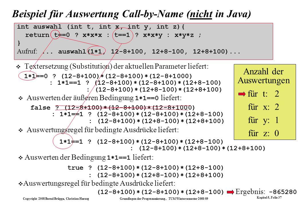 Copyright 2008 Bernd Brügge, Christian Herzog Grundlagen der Programmierung, TUM Wintersemester 2008/09 Kapitel 5, Folie 37 int auswahl (int t, int x,