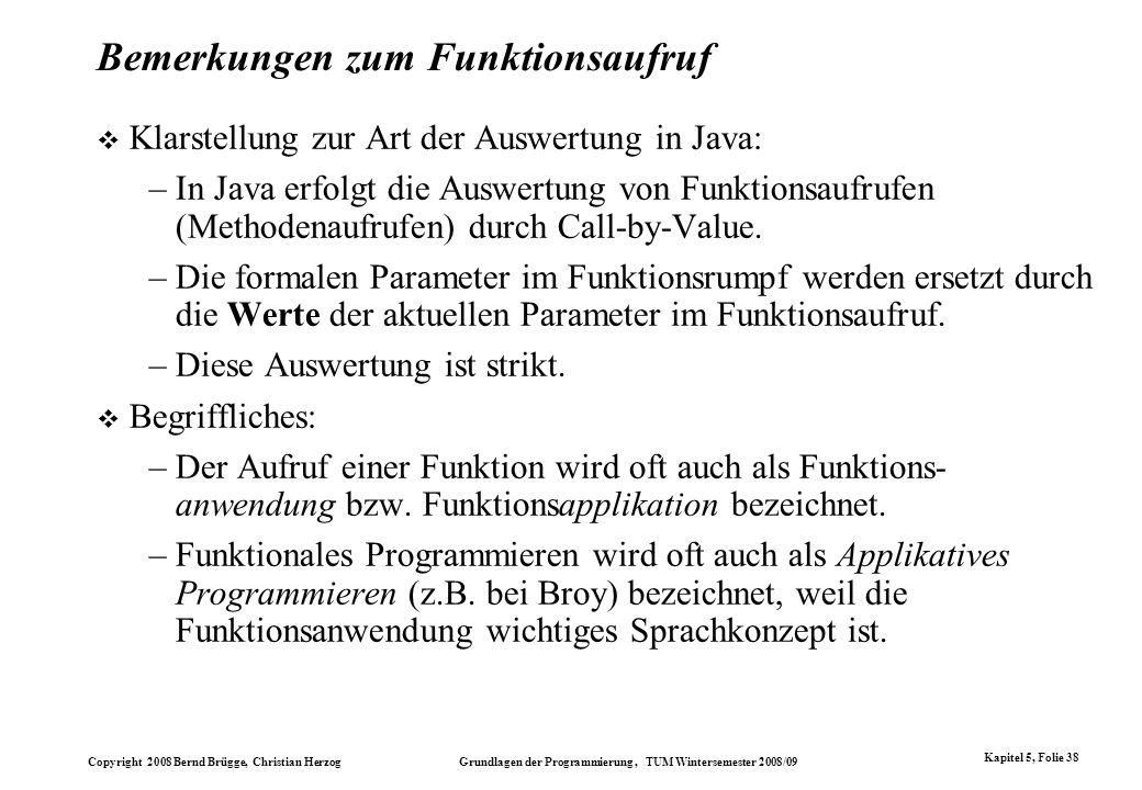 Copyright 2008 Bernd Brügge, Christian Herzog Grundlagen der Programmierung, TUM Wintersemester 2008/09 Kapitel 5, Folie 38 Bemerkungen zum Funktionsa