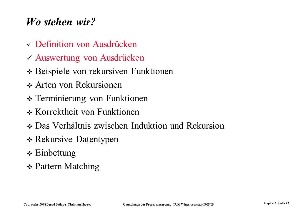 Copyright 2008 Bernd Brügge, Christian Herzog Grundlagen der Programmierung, TUM Wintersemester 2008/09 Kapitel 5, Folie 43 Wo stehen wir? Definition