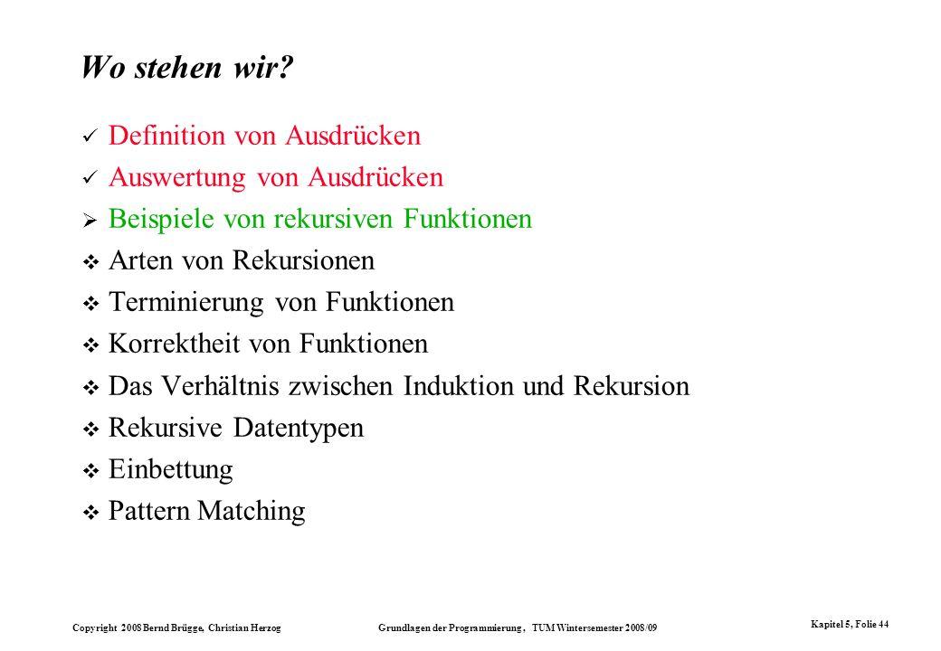 Copyright 2008 Bernd Brügge, Christian Herzog Grundlagen der Programmierung, TUM Wintersemester 2008/09 Kapitel 5, Folie 44 Wo stehen wir? Definition