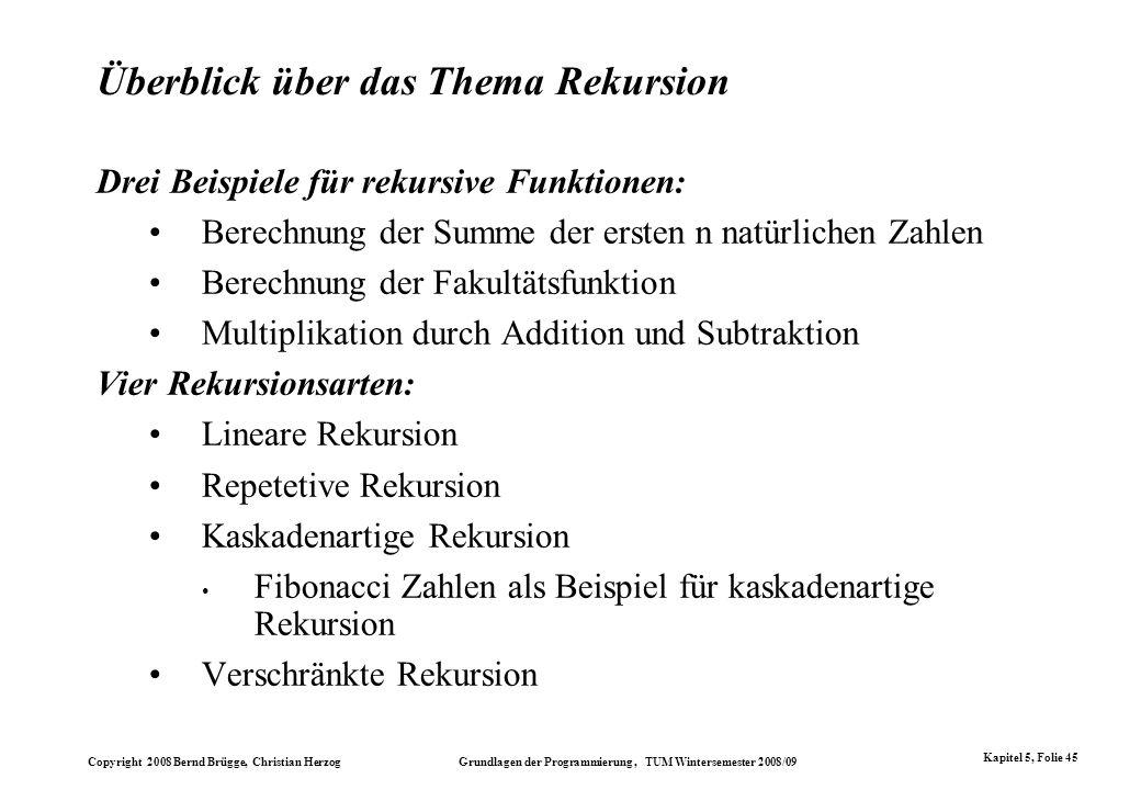 Copyright 2008 Bernd Brügge, Christian Herzog Grundlagen der Programmierung, TUM Wintersemester 2008/09 Kapitel 5, Folie 45 Überblick über das Thema R