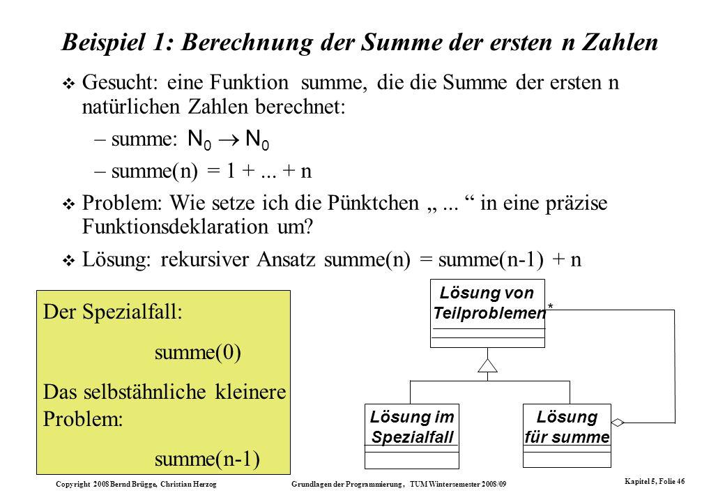 Copyright 2008 Bernd Brügge, Christian Herzog Grundlagen der Programmierung, TUM Wintersemester 2008/09 Kapitel 5, Folie 46 Beispiel 1: Berechnung der