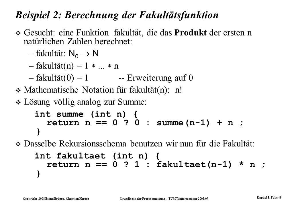 Copyright 2008 Bernd Brügge, Christian Herzog Grundlagen der Programmierung, TUM Wintersemester 2008/09 Kapitel 5, Folie 49 Beispiel 2: Berechnung der