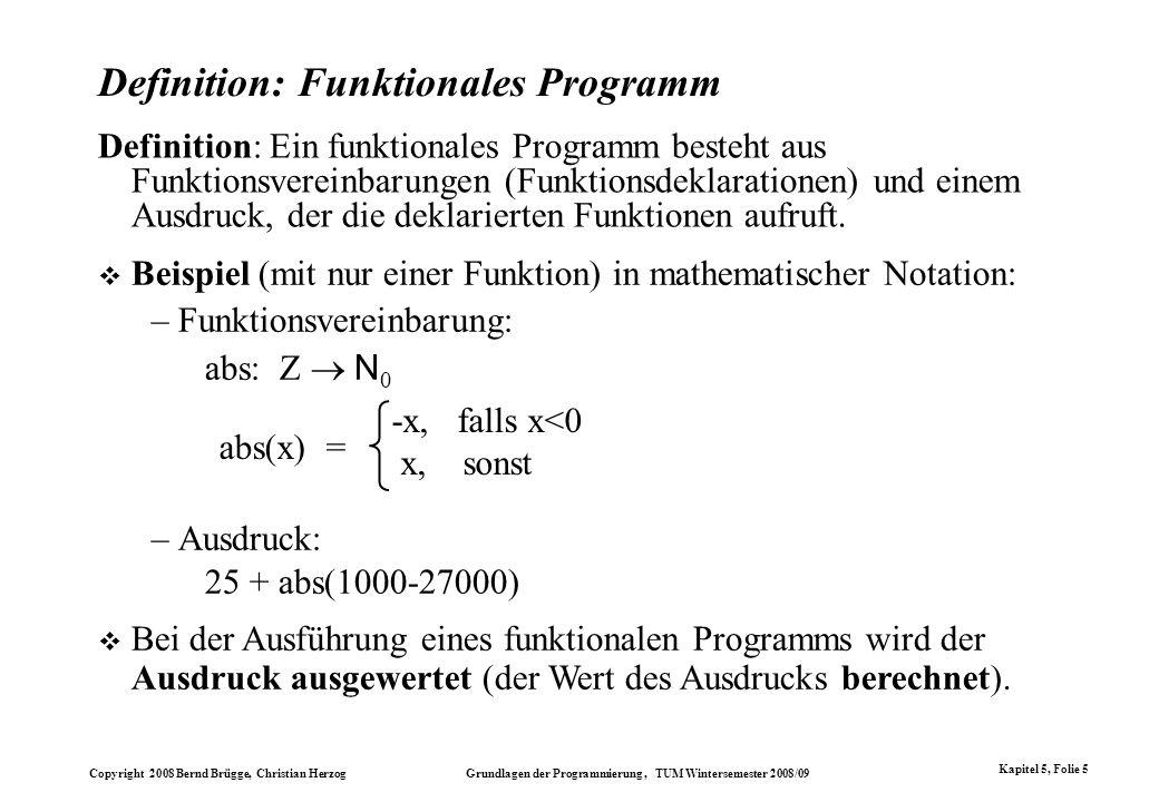 Copyright 2008 Bernd Brügge, Christian Herzog Grundlagen der Programmierung, TUM Wintersemester 2008/09 Kapitel 5, Folie 5 Definition: Funktionales Pr