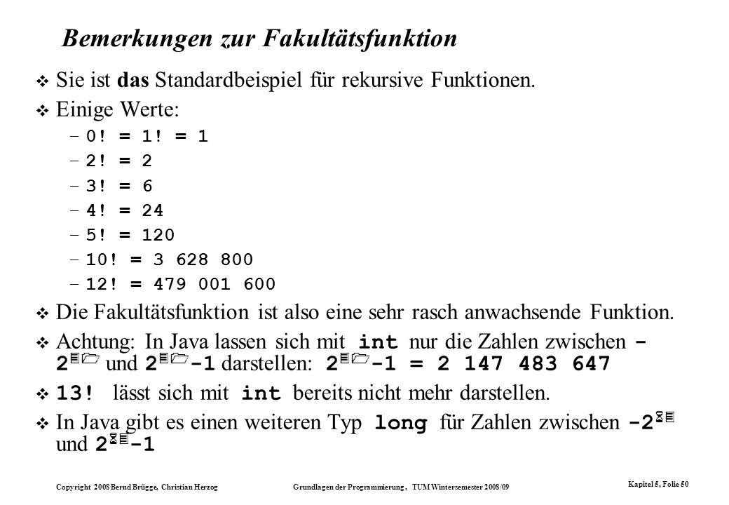 Copyright 2008 Bernd Brügge, Christian Herzog Grundlagen der Programmierung, TUM Wintersemester 2008/09 Kapitel 5, Folie 50 Bemerkungen zur Fakultätsf