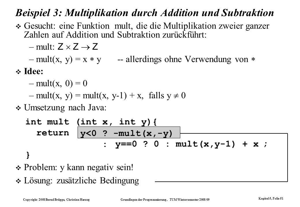 Copyright 2008 Bernd Brügge, Christian Herzog Grundlagen der Programmierung, TUM Wintersemester 2008/09 Kapitel 5, Folie 51 Beispiel 3: Multiplikation