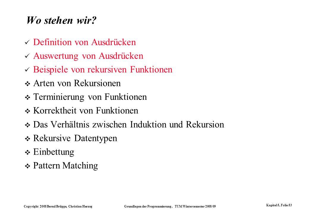 Copyright 2008 Bernd Brügge, Christian Herzog Grundlagen der Programmierung, TUM Wintersemester 2008/09 Kapitel 5, Folie 53 Wo stehen wir? Definition