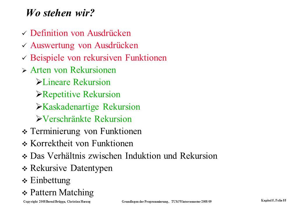 Copyright 2008 Bernd Brügge, Christian Herzog Grundlagen der Programmierung, TUM Wintersemester 2008/09 Kapitel 5, Folie 55 Wo stehen wir? Definition