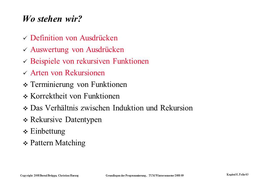 Copyright 2008 Bernd Brügge, Christian Herzog Grundlagen der Programmierung, TUM Wintersemester 2008/09 Kapitel 5, Folie 63 Wo stehen wir? Definition