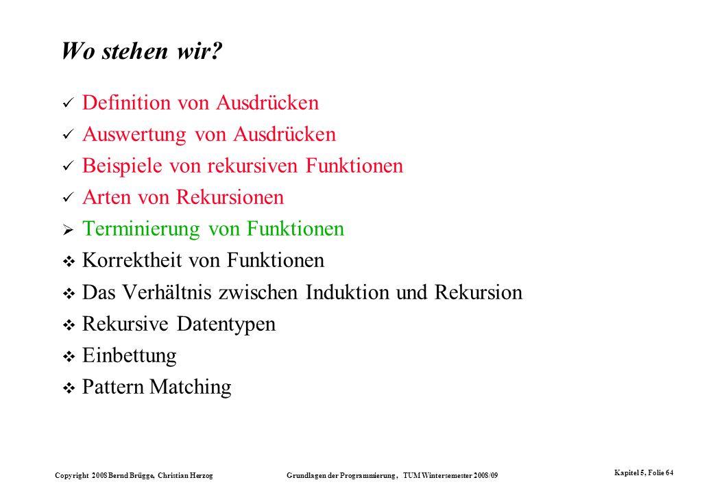 Copyright 2008 Bernd Brügge, Christian Herzog Grundlagen der Programmierung, TUM Wintersemester 2008/09 Kapitel 5, Folie 64 Wo stehen wir? Definition