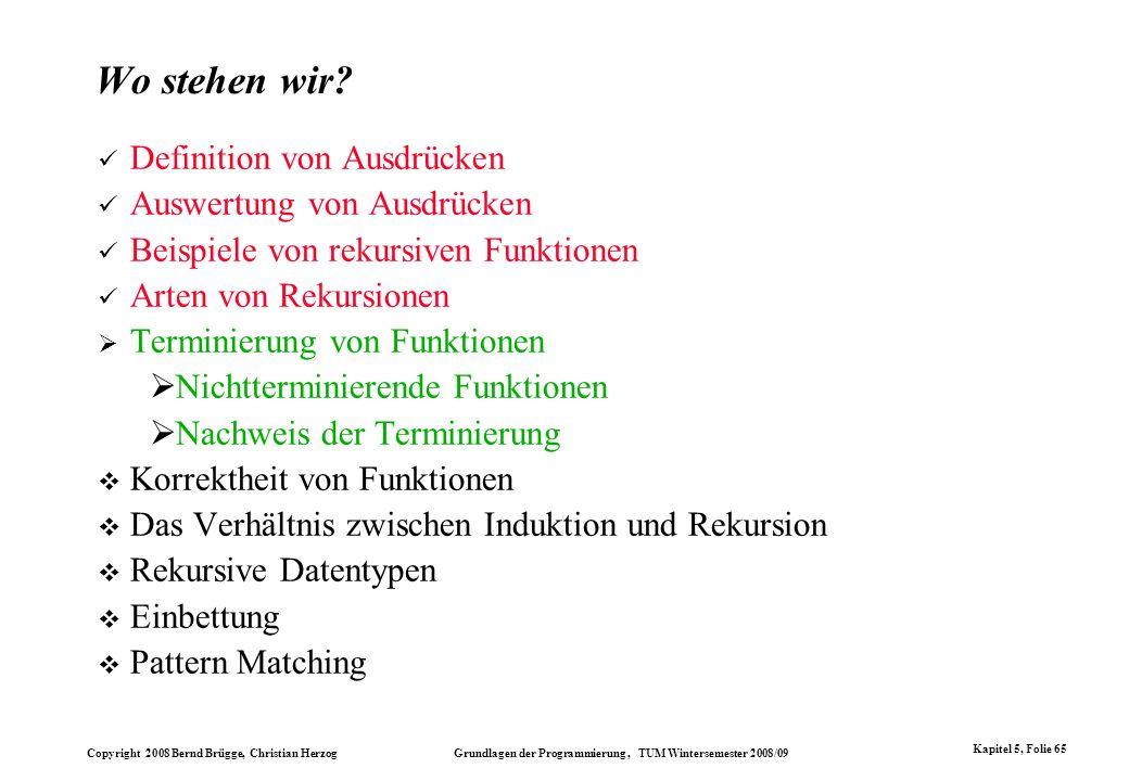 Copyright 2008 Bernd Brügge, Christian Herzog Grundlagen der Programmierung, TUM Wintersemester 2008/09 Kapitel 5, Folie 65 Wo stehen wir? Definition