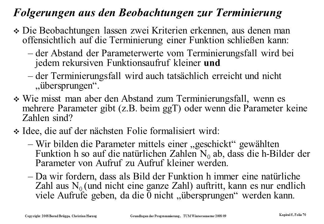 Copyright 2008 Bernd Brügge, Christian Herzog Grundlagen der Programmierung, TUM Wintersemester 2008/09 Kapitel 5, Folie 70 Folgerungen aus den Beobac