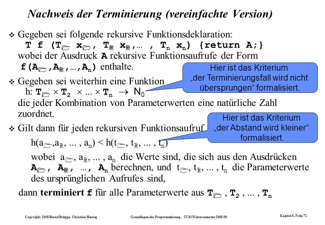 Copyright 2008 Bernd Brügge, Christian Herzog Grundlagen der Programmierung, TUM Wintersemester 2008/09 Kapitel 5, Folie 71 Nachweis der Terminierung