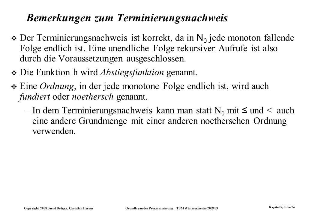 Copyright 2008 Bernd Brügge, Christian Herzog Grundlagen der Programmierung, TUM Wintersemester 2008/09 Kapitel 5, Folie 74 Bemerkungen zum Terminieru
