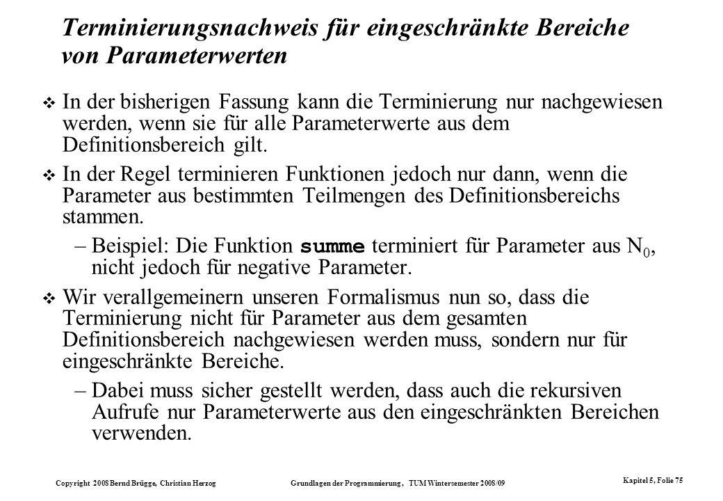 Copyright 2008 Bernd Brügge, Christian Herzog Grundlagen der Programmierung, TUM Wintersemester 2008/09 Kapitel 5, Folie 75 Terminierungsnachweis für