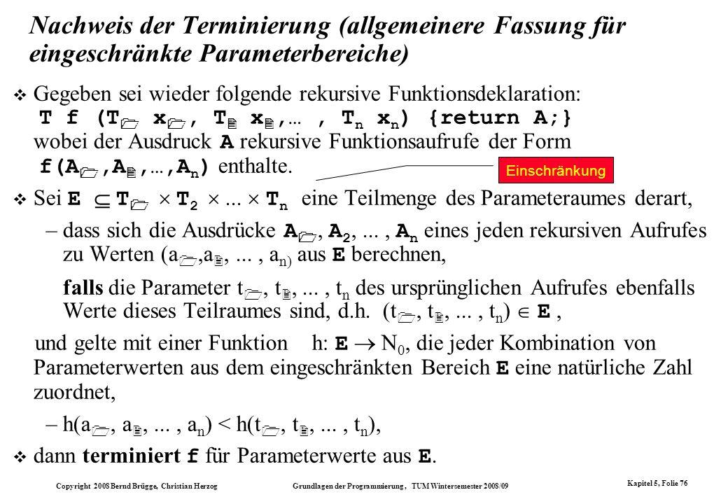 Copyright 2008 Bernd Brügge, Christian Herzog Grundlagen der Programmierung, TUM Wintersemester 2008/09 Kapitel 5, Folie 76 Nachweis der Terminierung