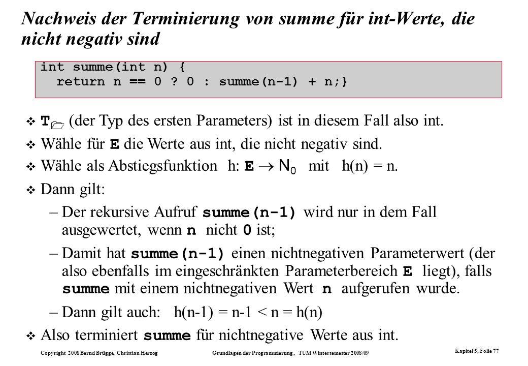 Copyright 2008 Bernd Brügge, Christian Herzog Grundlagen der Programmierung, TUM Wintersemester 2008/09 Kapitel 5, Folie 77 Nachweis der Terminierung