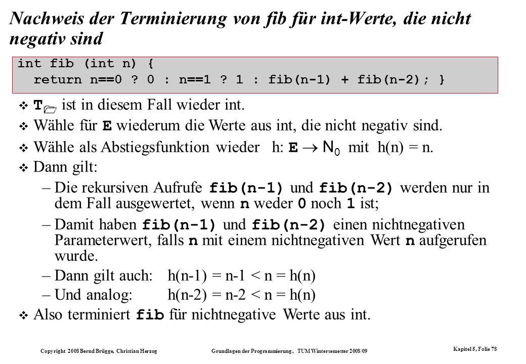 Copyright 2008 Bernd Brügge, Christian Herzog Grundlagen der Programmierung, TUM Wintersemester 2008/09 Kapitel 5, Folie 78 Nachweis der Terminierung
