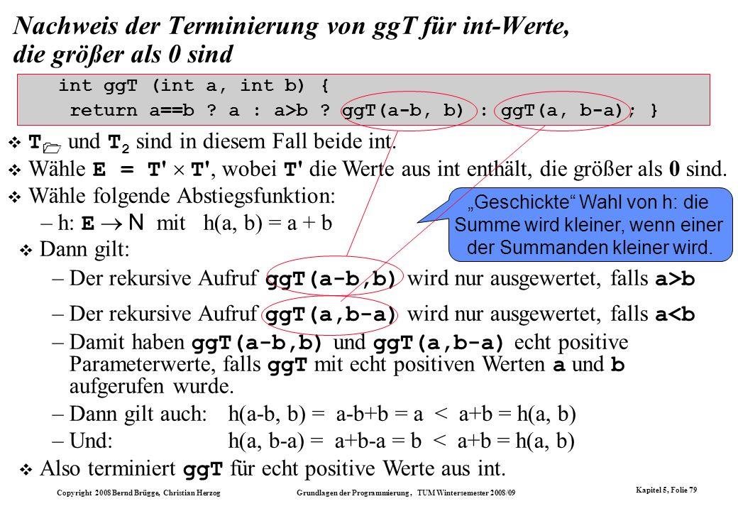 Copyright 2008 Bernd Brügge, Christian Herzog Grundlagen der Programmierung, TUM Wintersemester 2008/09 Kapitel 5, Folie 79 Nachweis der Terminierung