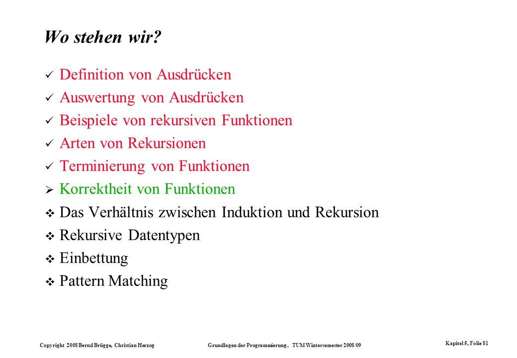 Copyright 2008 Bernd Brügge, Christian Herzog Grundlagen der Programmierung, TUM Wintersemester 2008/09 Kapitel 5, Folie 81 Wo stehen wir? Definition