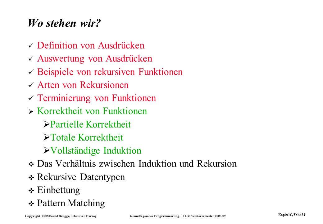 Copyright 2008 Bernd Brügge, Christian Herzog Grundlagen der Programmierung, TUM Wintersemester 2008/09 Kapitel 5, Folie 82 Wo stehen wir? Definition