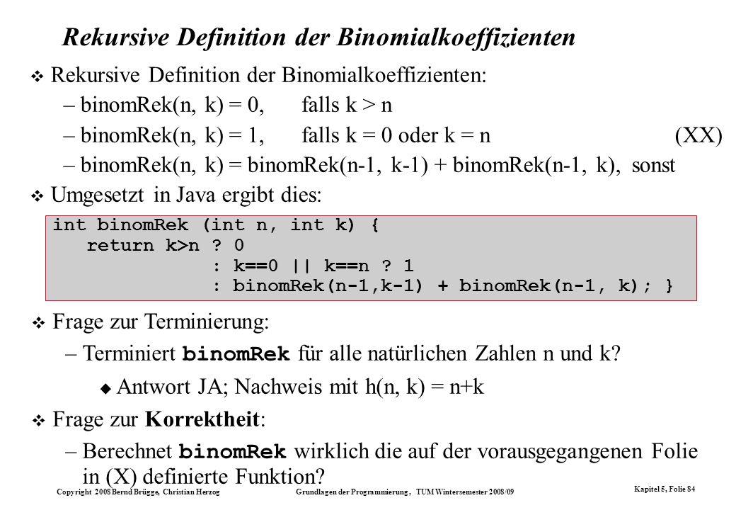 Copyright 2008 Bernd Brügge, Christian Herzog Grundlagen der Programmierung, TUM Wintersemester 2008/09 Kapitel 5, Folie 84 Rekursive Definition der B