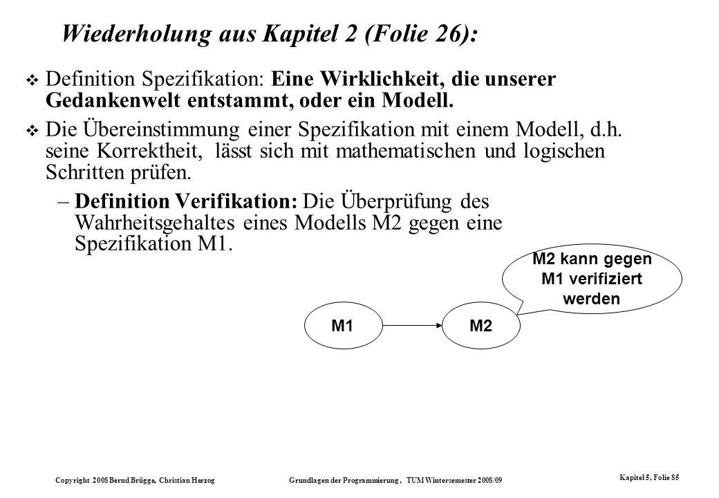 Copyright 2008 Bernd Brügge, Christian Herzog Grundlagen der Programmierung, TUM Wintersemester 2008/09 Kapitel 5, Folie 85 Wiederholung aus Kapitel 2