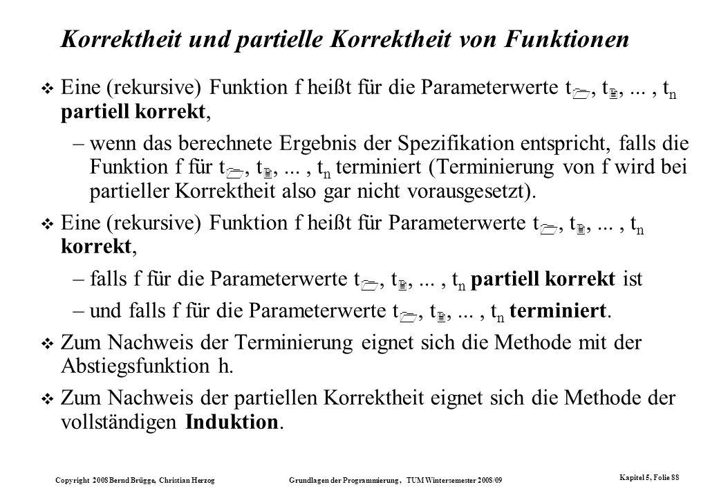Copyright 2008 Bernd Brügge, Christian Herzog Grundlagen der Programmierung, TUM Wintersemester 2008/09 Kapitel 5, Folie 88 Korrektheit und partielle