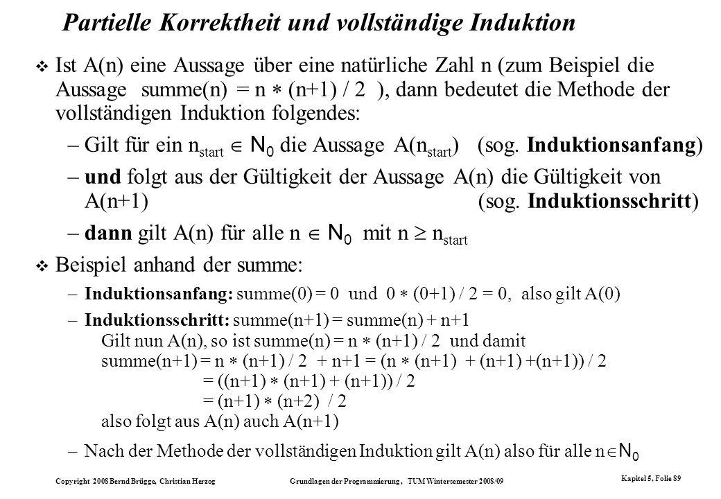 Copyright 2008 Bernd Brügge, Christian Herzog Grundlagen der Programmierung, TUM Wintersemester 2008/09 Kapitel 5, Folie 89 Partielle Korrektheit und