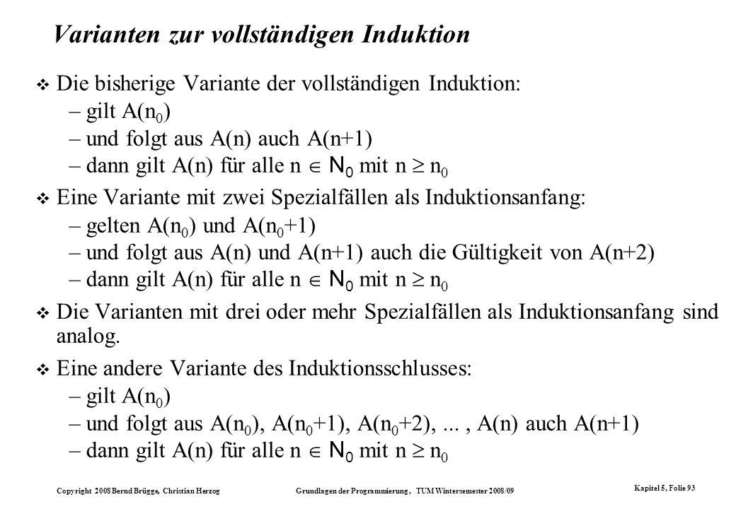 Copyright 2008 Bernd Brügge, Christian Herzog Grundlagen der Programmierung, TUM Wintersemester 2008/09 Kapitel 5, Folie 93 Varianten zur vollständige