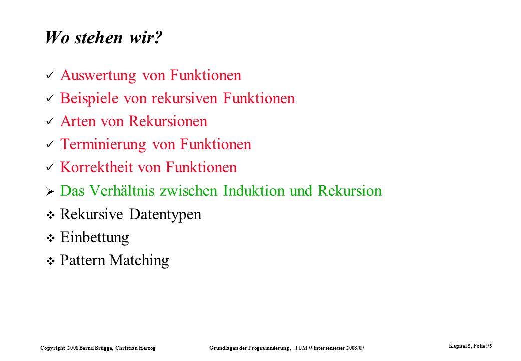 Copyright 2008 Bernd Brügge, Christian Herzog Grundlagen der Programmierung, TUM Wintersemester 2008/09 Kapitel 5, Folie 95 Wo stehen wir? Auswertung