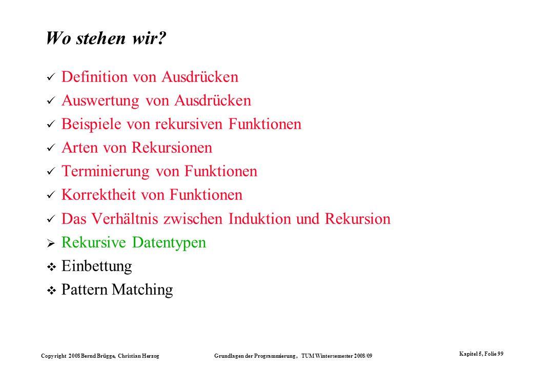 Copyright 2008 Bernd Brügge, Christian Herzog Grundlagen der Programmierung, TUM Wintersemester 2008/09 Kapitel 5, Folie 99 Wo stehen wir? Definition