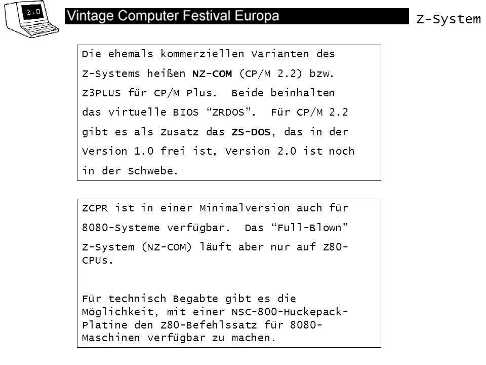 ZCPR ist in einer Minimalversion auch für 8080-Systeme verfügbar. Das Full-Blown Z-System (NZ-COM) läuft aber nur auf Z80- CPUs. Für technisch Begabte